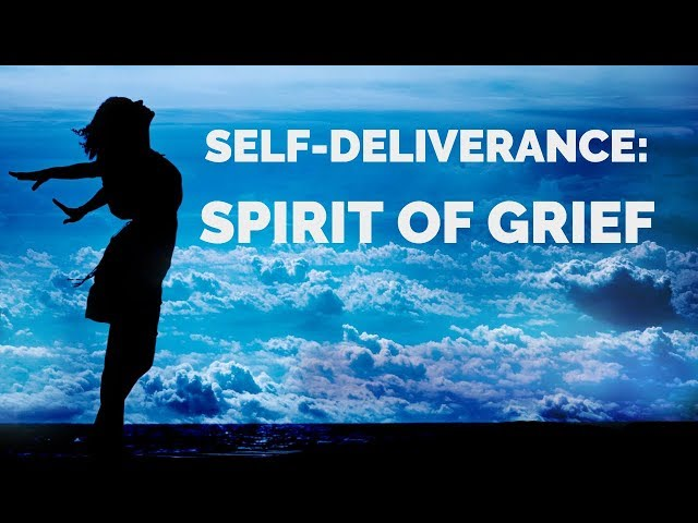 Deliverance from the Spirit of Grief | Self-Deliverance Prayers