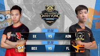 EK vs ADN | BOX vs FL - Đấu Trường Danh Vọng Mùa Đông 2018