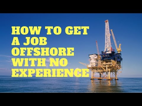 How to get a job offshore with no experience - 5 tips to hel