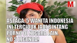 ASTAGA, 5 WANITA INDONESIA INI TERCIDUK JADI BINTANG PORNO DI NEGARA LAIN  NO 5 LEGENDA!