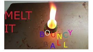 Will It Melt? Bouncy Ball