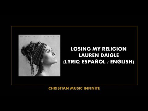 Losing My Religion - Lauren Daigle (Lyrics Español / English)