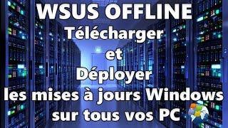 WSUS Offline : Télécharger et Déployer les mises à jours Windows sans surcharger votre réseau