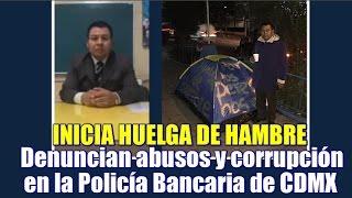 Policía inicia huelga de hambre por abusos y corrupción en la Policía Bancaria #CDMX