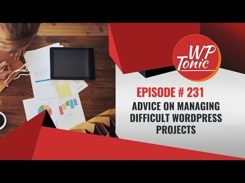 231 WP-Tonic Round Table Discussion Show:  How To Managed Difficult WordPress Projects