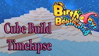 Birthdays The Beginning: Extinction and Cube Building Timelapse! – Birthdays The Beginning Gameplay