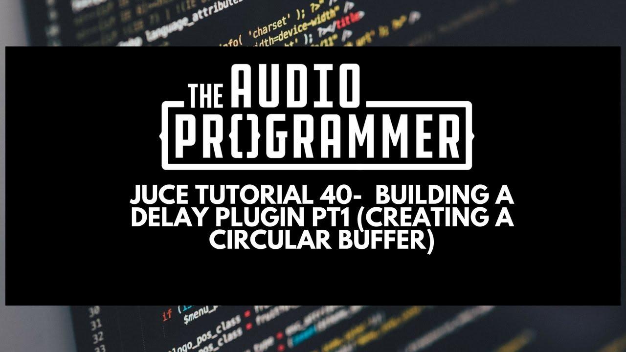 Juce Tutorial 40- Building a Delay Plugin Pt 1 (Creating a Circular Buffer)