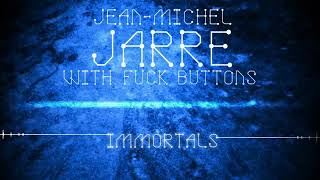 Jean-Michel Jarre ft The Fuck Buttons, Immortals