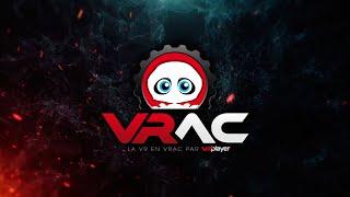 Bienvenue sur VRAC, la chaîne Let's Play et partage en VRAC de VR4Player !