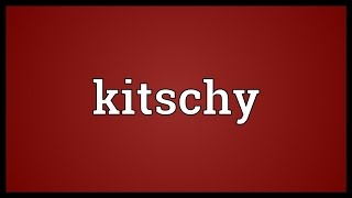 Kitschy Meaning