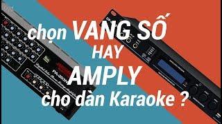 Lựa chọn Vang Số hay Amply cho dàn karaoke ???