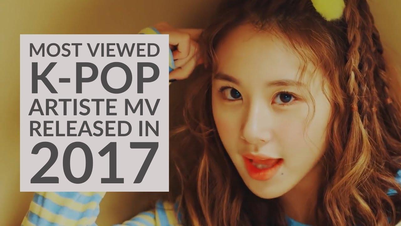 Most Viewed K Pop Artiste Music Videos Released In 2017 Youtube