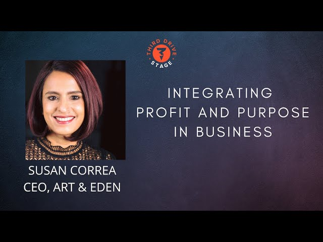 Susan Correa - CEO, art & eden -  Integrating Profit and Purpose.