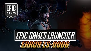 Epic Games Launcher Error Code: LS-0006 FIX - [Tutorial]