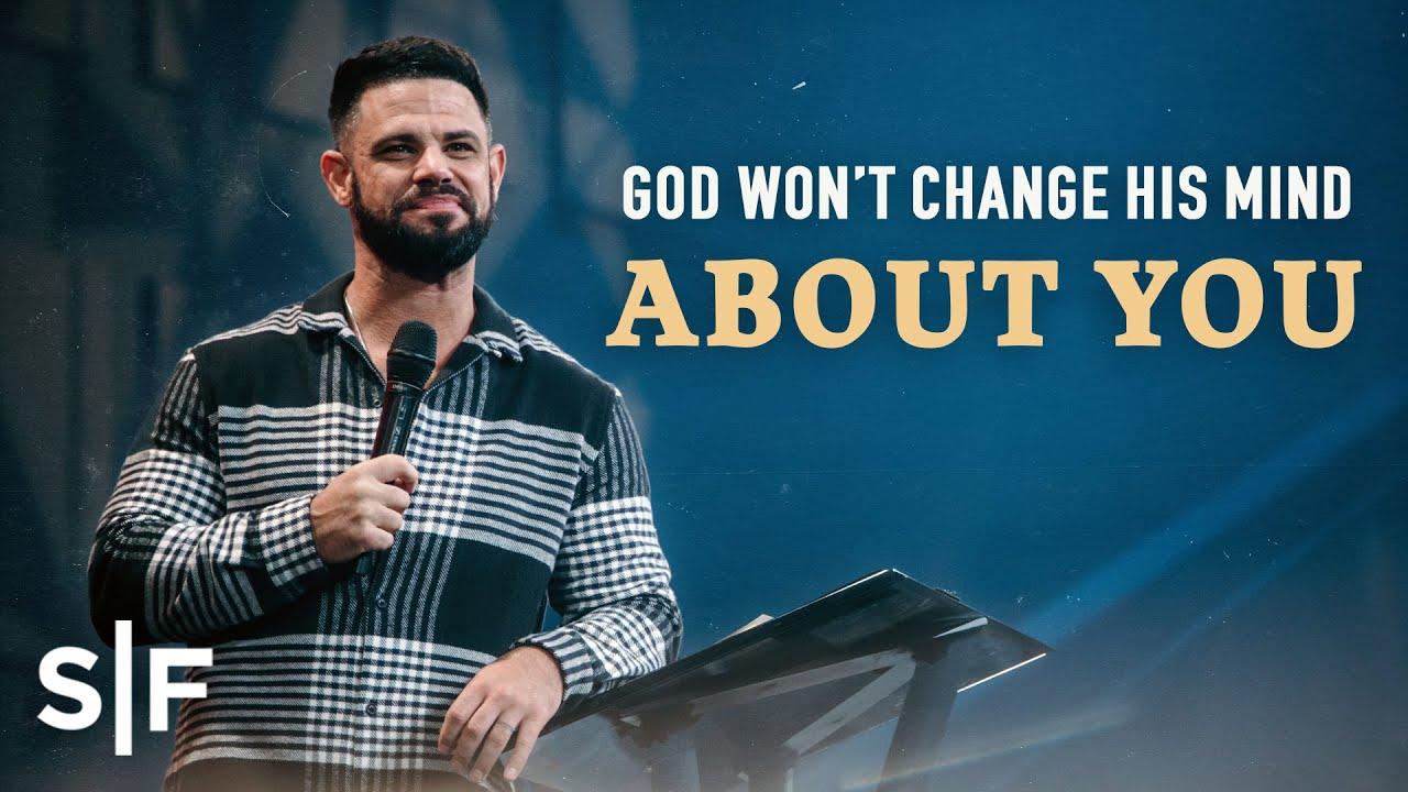 God Won't Change His Mind About You | Steven Furtick