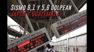 sismo 6 1 y 5 6 golpean japon y guatemala hoy 17 de junio de 2018