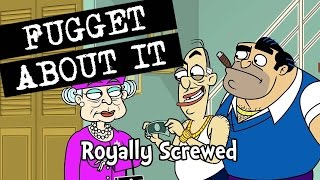 Fugget About It 205 - Royally Screwed (Full Episode)