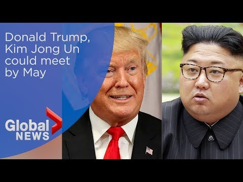Donald Trump, Kim Jong Un could meet by May to talk denuclearization