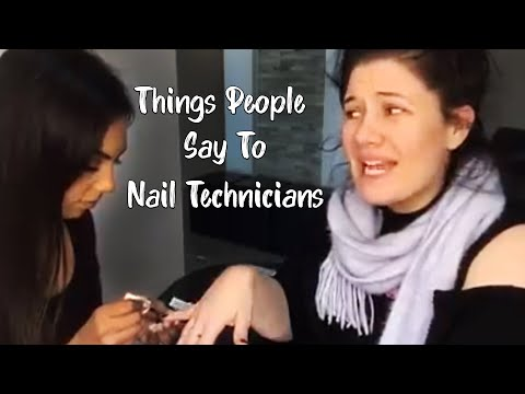 Things people say to Nail Technicians