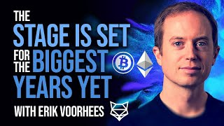 Erik Voorhees - The Stage Is Set For The Biggest Years Yet
