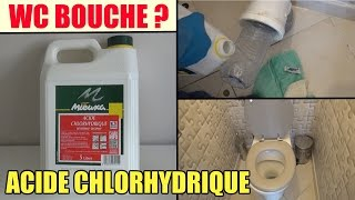 Toilette wc bouché ? test de l'acide chlorhydrique pour deboucher douche baignoire evier