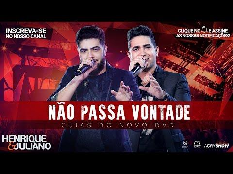Henrique e Juliano - Não Passa Vontade - Guias Do Novo DVD