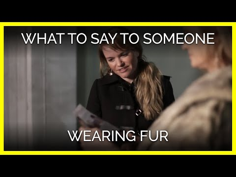 What to Say to Someone Wearing Fur