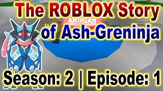 The ROBLOX Story of Ash-Greninja | S2 E1 | ~ ROBLOX Series