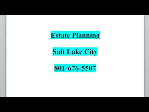 Estate Planning Salt Lake City Utah 801-676-5507 Probate Wills Trusts Attorney