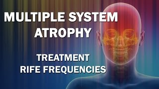 Multiple System Atrophy - RIFE Frequencies Treatment - Energy …