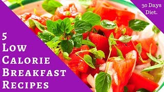 5 Low Calorie Breakfast Recipes : Lose 10 Pounds in 30 Days Diet.