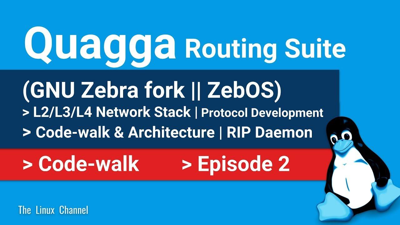 0x17b Quagga Routing Suite | Code-walk & Architecture | L2/L3/L4 Network  Stack | RIP Daemon | Ep2