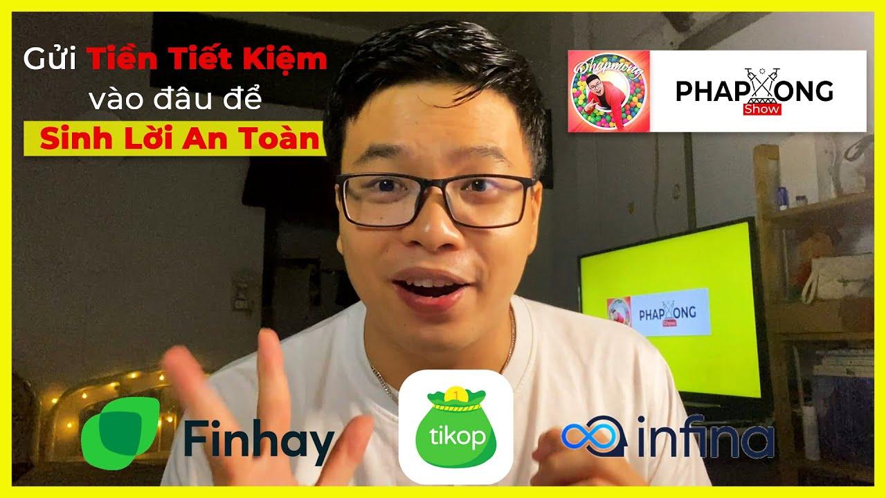 MONEY 02 | Tiền tiết kiệm gửi vào đâu để sinh lời | so sánh Finhay, Tikop hay Infina |PHAPMONG SHOW