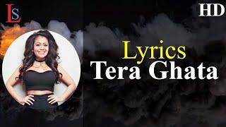 Tera Ghata Lyrics Neha Kakkar New Song