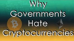 Why Governments Hate Cryptocurrencies