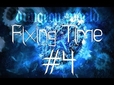 ★Dungeon World - Living Story: Fixing Time - Part 4★