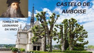 CASTELOS FRANCESES - AMBOISE /O TÚMULO DE LEONARDO DA VINCI