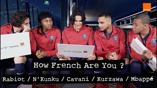 EDINSON CAVANI / M'BAPPÉ / RABIOT / KURZAWA / N'KUNKU - How French Are You ?
