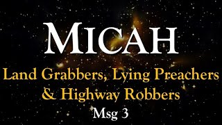 Micah: Land Grabbers, Lying Preachers & Highways Robbers (Msg 3)