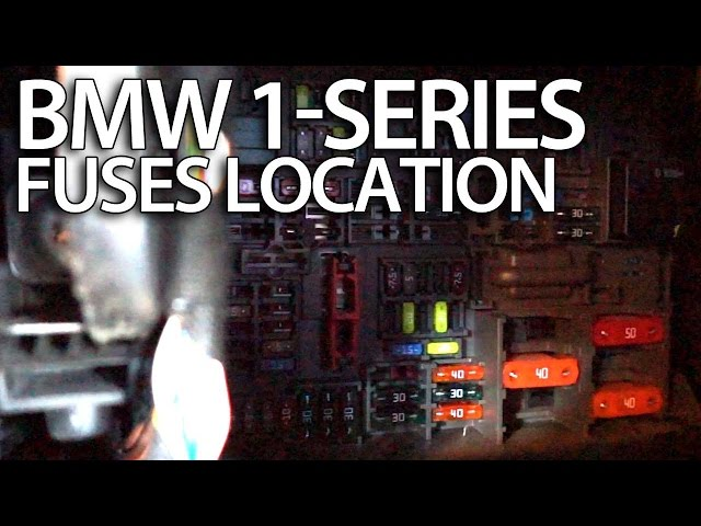 how to access fuses in bmw 1 series e81 e82 e87 e88