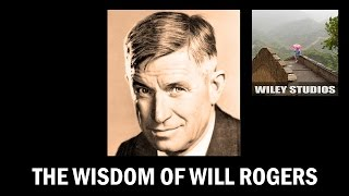 The Wisdom of Will Rogers - Famous Quotes