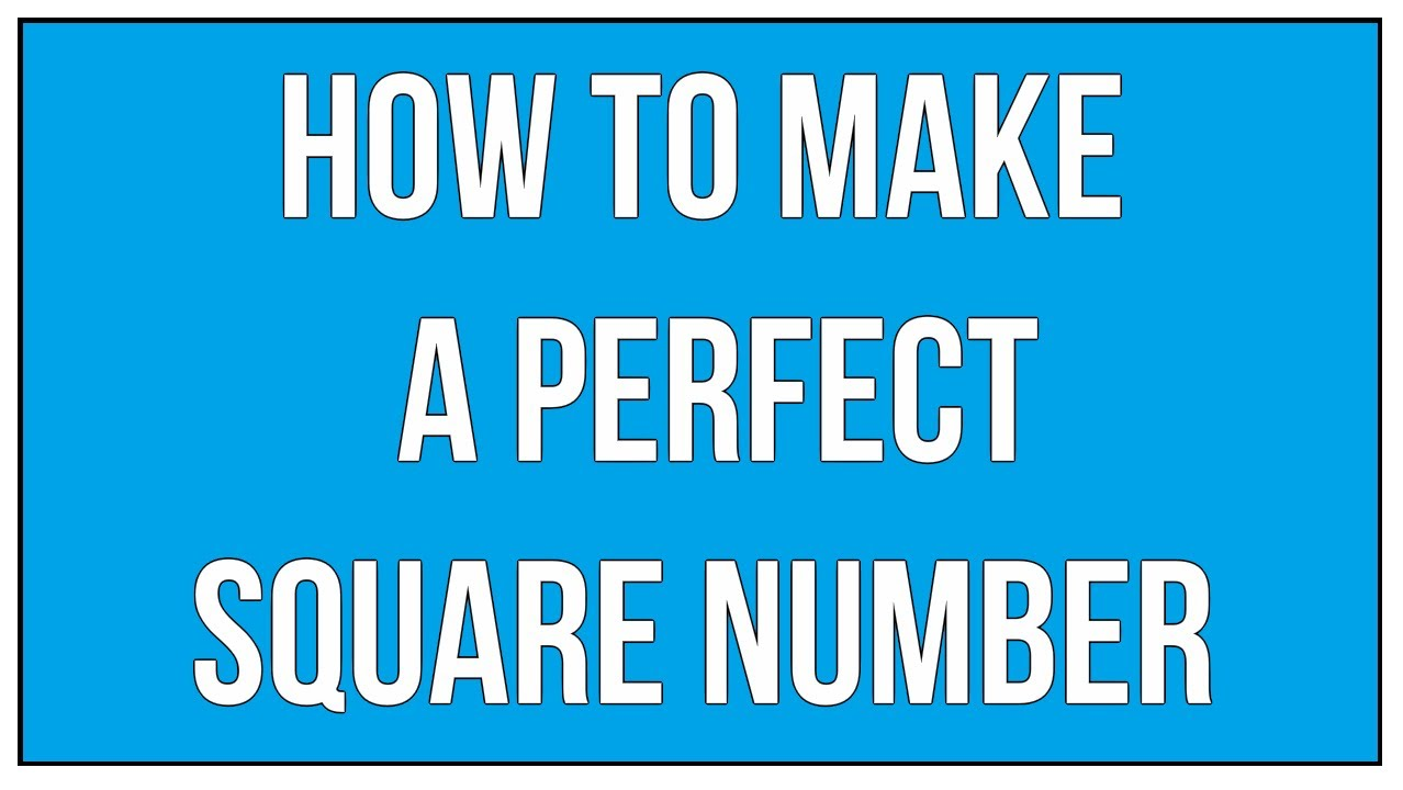 How To Make A Perfect Square Number / Square Roots - Maths ...