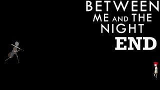 Between Me and The Night Gameplay Part #10 Ending