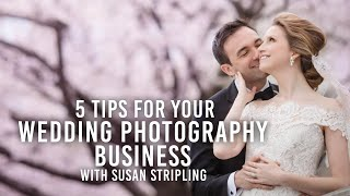 5 Quick Tips to Set Up Your Wedding Photography Business | Susan Stripling