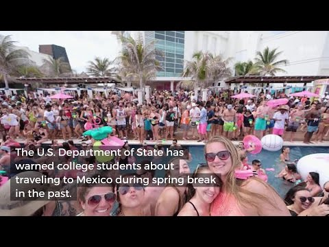 U.S. State Department Warned Spring Breakers About Mexico Travel