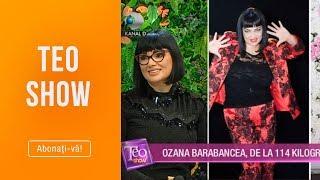Teo Show (15.03.2019) - De la 114 kg la 73 kg! Ozana Barabancea a slabit 40 kg intr-un an!