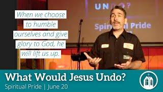 Jesus Would UnDo Spiritual Pride