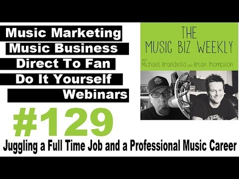 The Art of Juggling a Full Time Job and a Professional Music Career on Music Biz Weekly