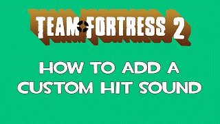 Team Fortress 2: How to add a custom hit sound [Mac]