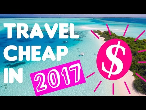 HOW TO TRAVEL CHEAP IN 2017! 10 WAYS TO ENJOY YOUR VACATION ON A BUDGET!